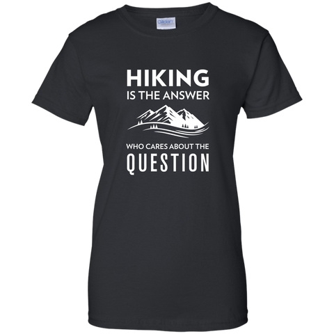 Hiking Is The Answer, Who Cares About The Question T-Shirt (Women's)