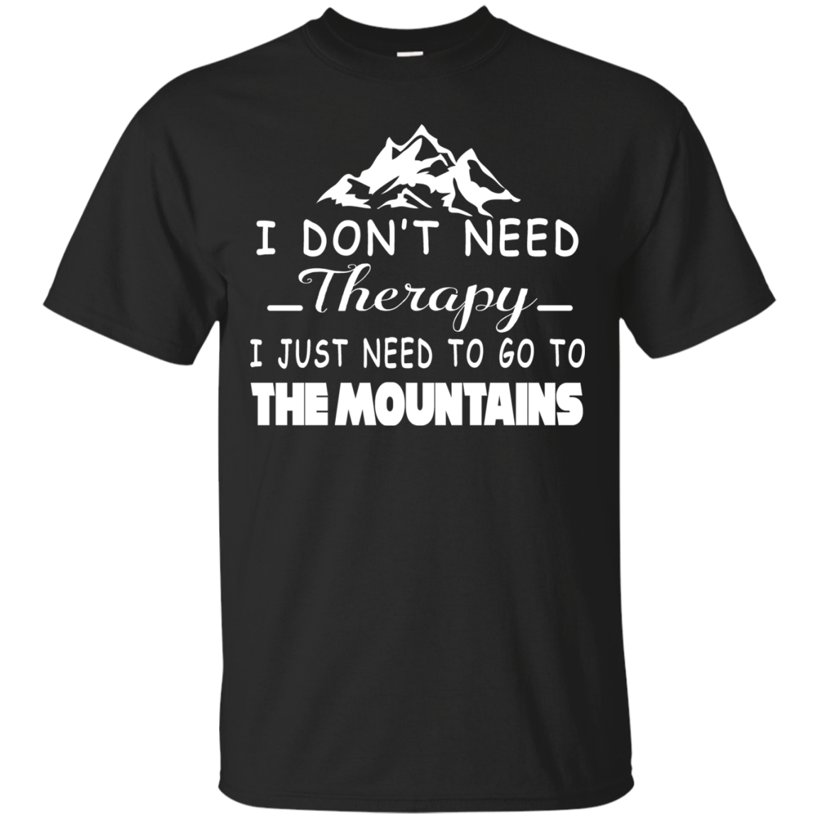Mountain Don't Need Therapy Just Need To Go To The Mountains T Shirt Hoodies Sweatshirt