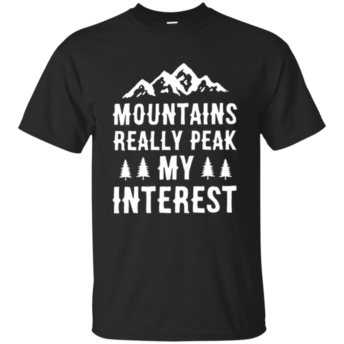 MOUNTAINS REALLY PEAK MY INTEREST Hiking T Shirt Hoodies Sweatshirt