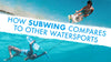 How Subwing compares to other watersports wakeboard