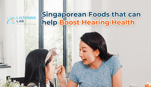 Singaporean Foods that can help Boost Hearing Health