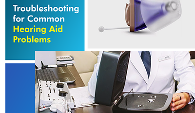 Troubleshooting for Common Hearing Aid Problems