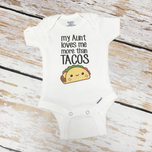 My Aunt Loves Me More Than Tacos | Short or Long Sleeve Onesie | Girls, Boys | 520