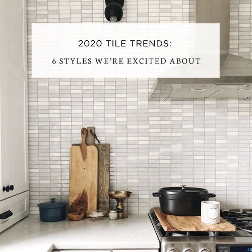 2020 Tile Trends: 6 Styles We're Excited About