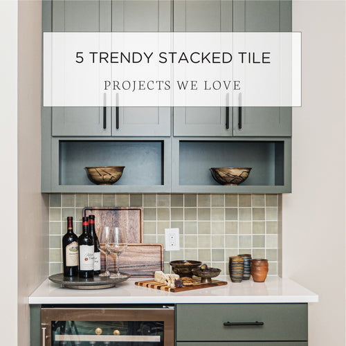 5 Trendy Stacked Tile Projects We Love