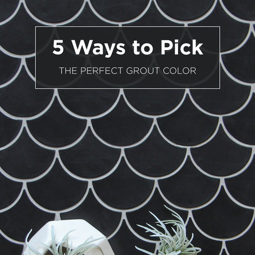 5 Ways to Pick the Perfect Grout Color
