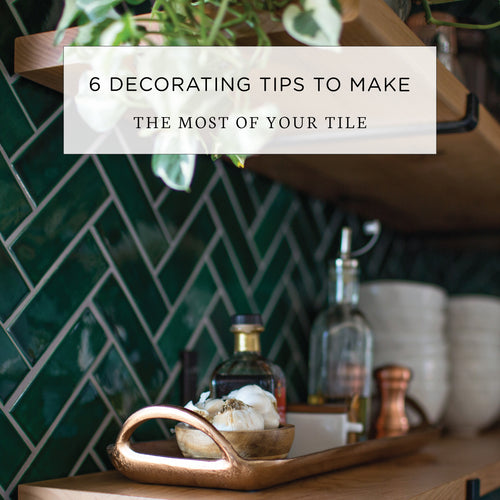 6 Decorating Tips to Make the Most of Your Tile
