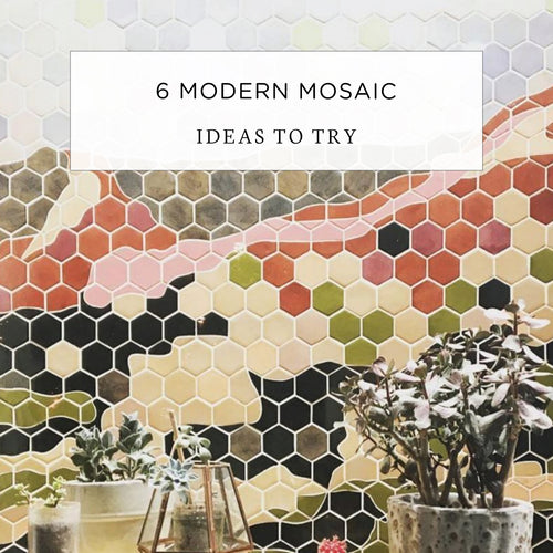 6 Modern Mosaic Ideas to Try
