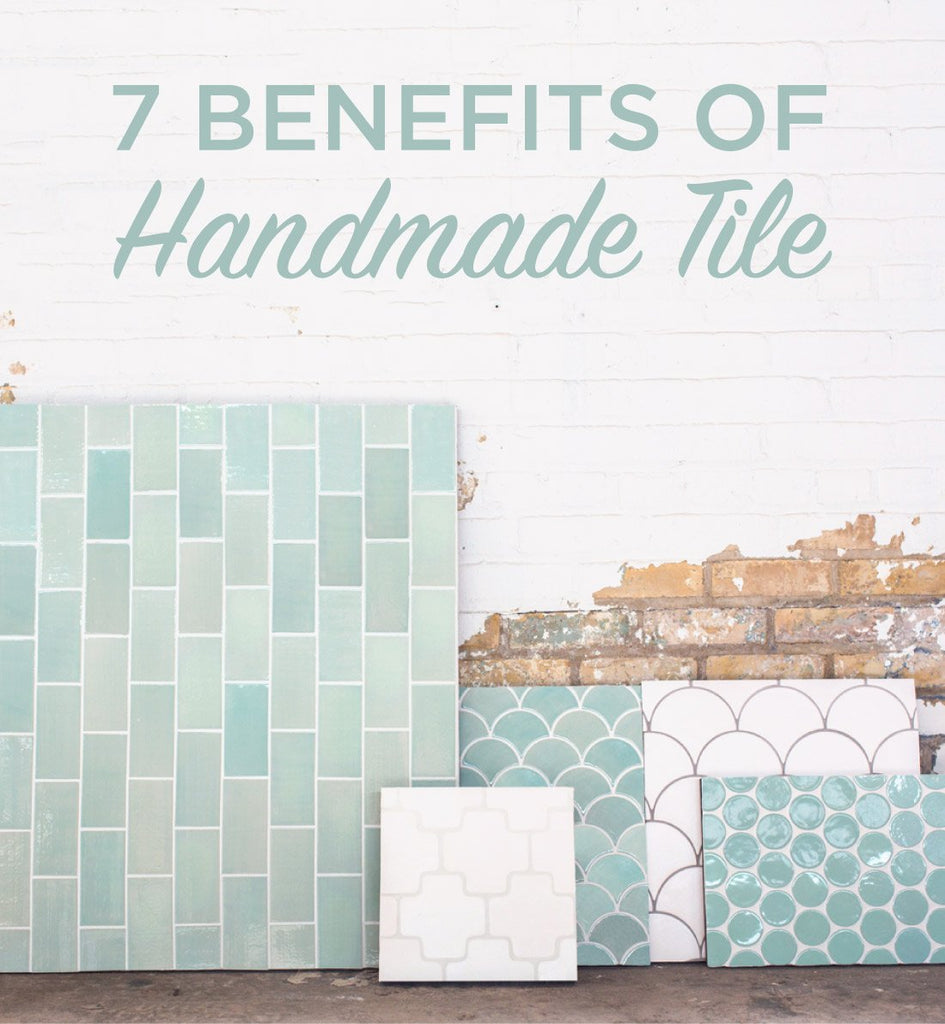 7 Benefits of Handmade Tile