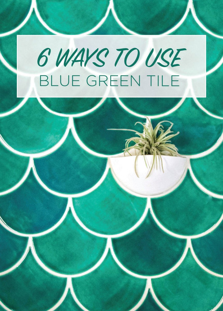 6 Ways to Use Blue Green Tile