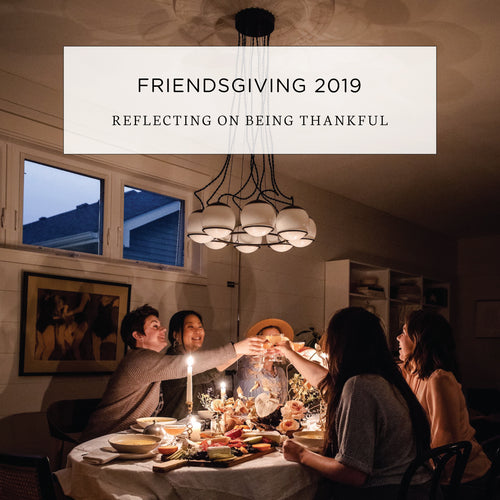 Friendsgiving - New Traditions & Reflecting on Being Thankful