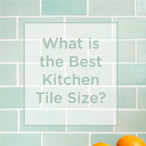What is the Best Kitchen Tile Size?