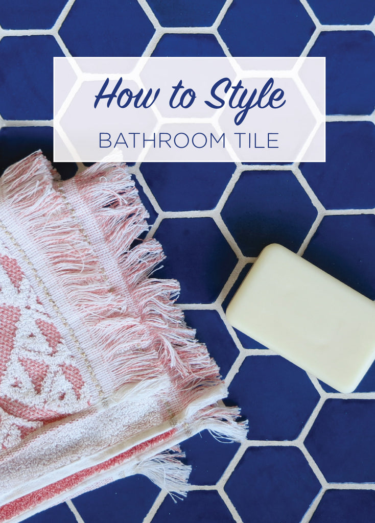How to Style Bathroom Tile