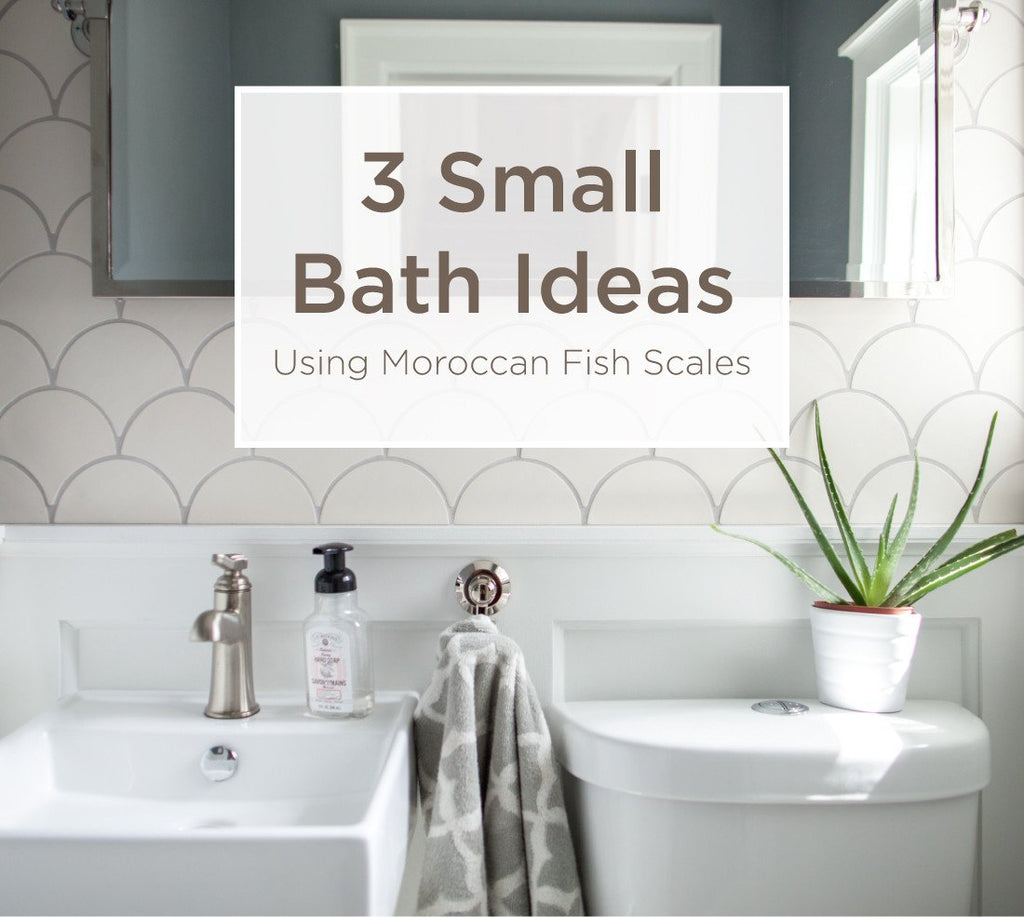 3 Small Bathroom Ideas Using Moroccan Fish Scales