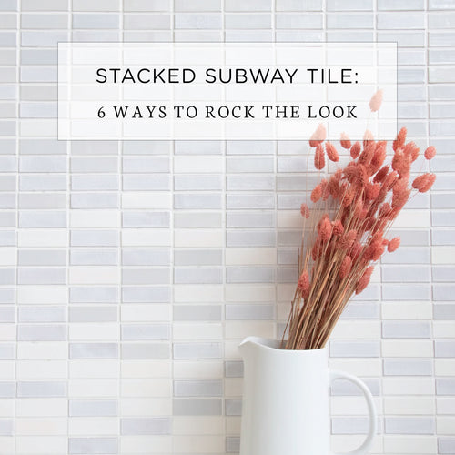Stacked Subway Tile: 6 Way to Rock the Look