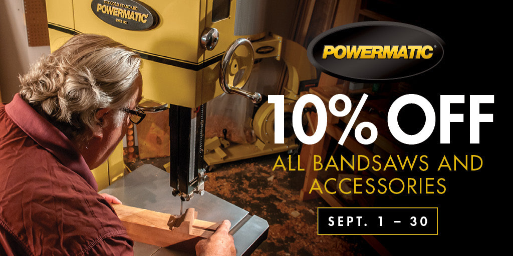 10% off all Powermatic Bandsaws through the month of September