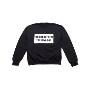 I'M JUST OUT HERE TRUSTING GOD SWEATSHIRT