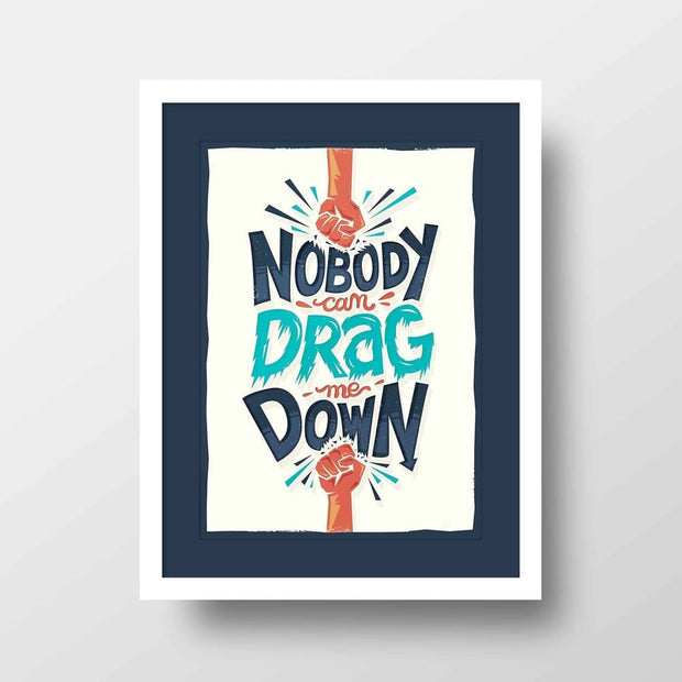 Nobody Can Drag Me Down Quote - High Quality Framed Mounted Art Print For Your Wall