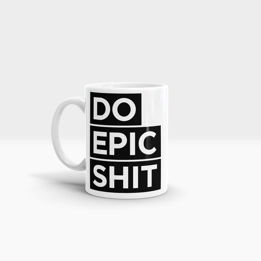Do Epic Shit Quote - High Quality Art Coffee Mug