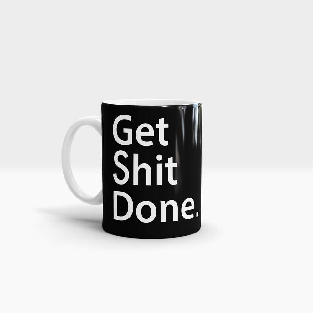 Get Shit Done Quote - High Quality Art Coffee Mug