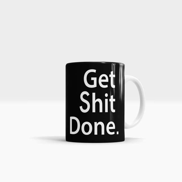 Get Shit Done Quote - High Quality Art Coffee Mug-Coffee Mug-GetArt