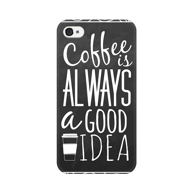 Apple iPhone 4s Coffee Is Always A Good Idea Phone Cover & Case