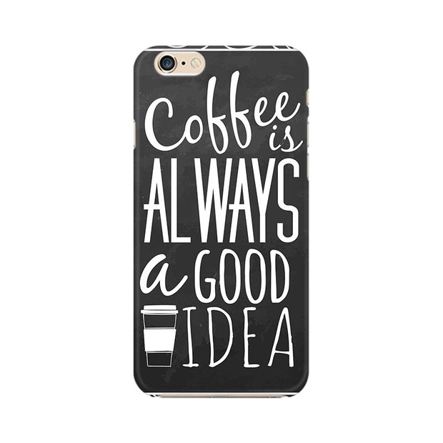 Apple iPhone 6 Plus Coffee Is Always A Good Idea Phone Cover & Case