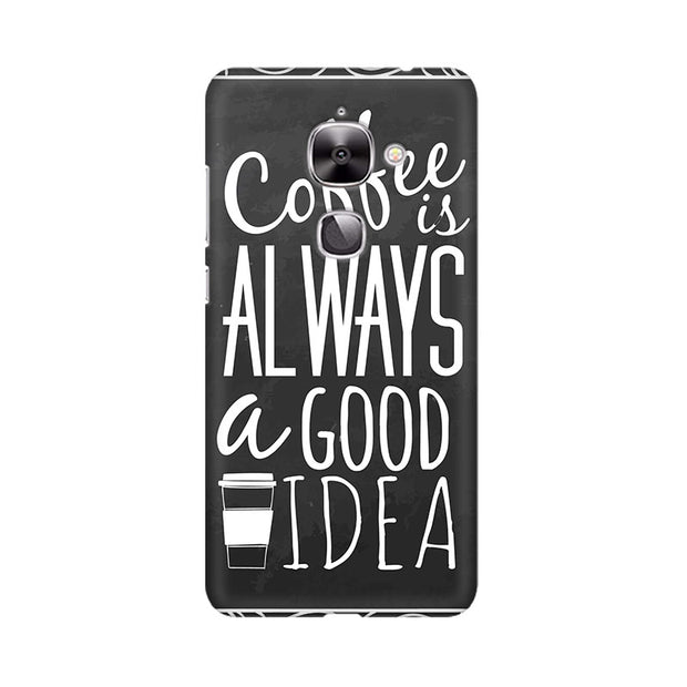 LeEco Le 2 Coffee Is Always A Good Idea Phone Cover & Case