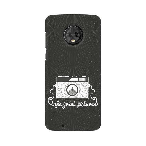 Moto G6 Take Great Pictures Quote Phone Cover & Case