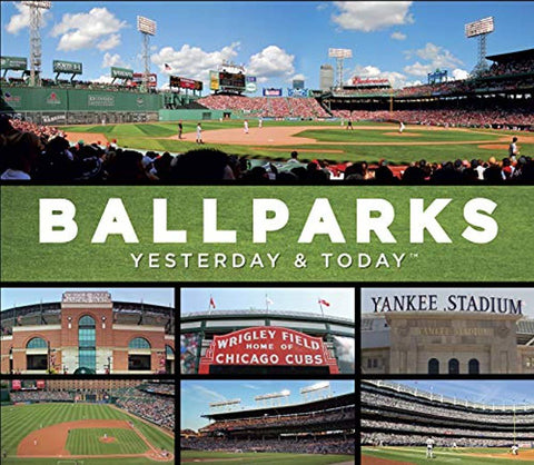 Ballparks: Yesterday & Today