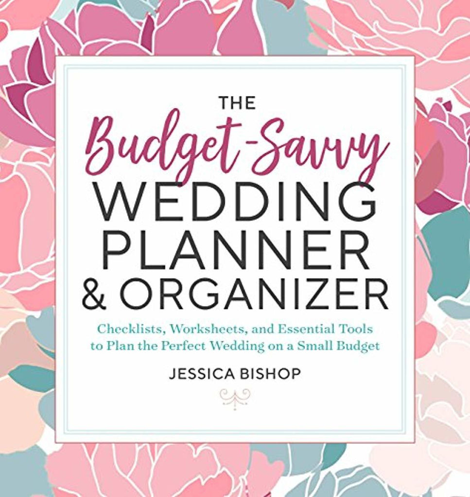 The Budget-Savvy Wedding Planner & Organizer: Checklists, Worksheets,  and Essential Tools to Plan the Perfect Wedding on a Small Budget