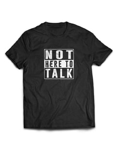 Not Here to Talk Tee