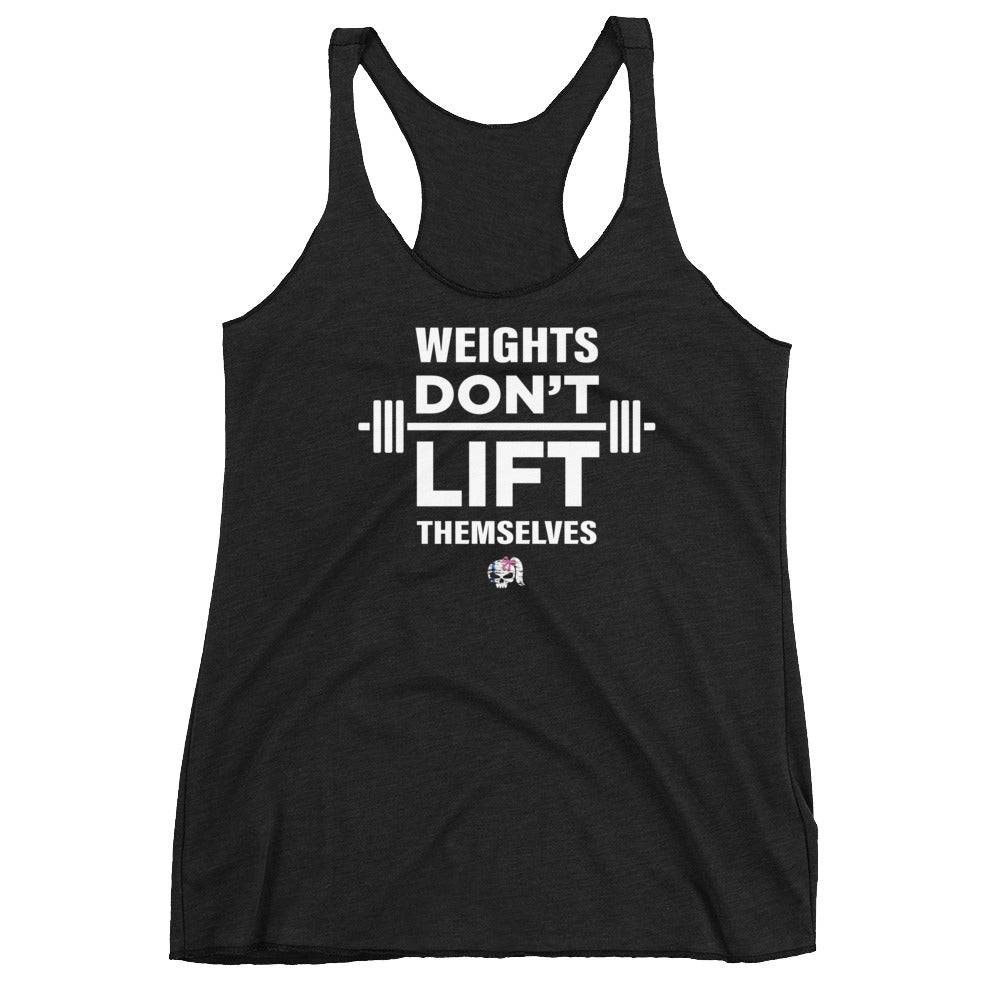Weights Don't Lift Themselves Women's  Tank