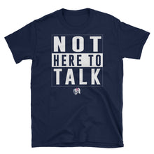 Not Here To Talk Unisex T-Shirt