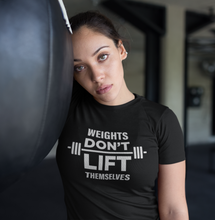 Weights Don't Lift Themsleves Tee