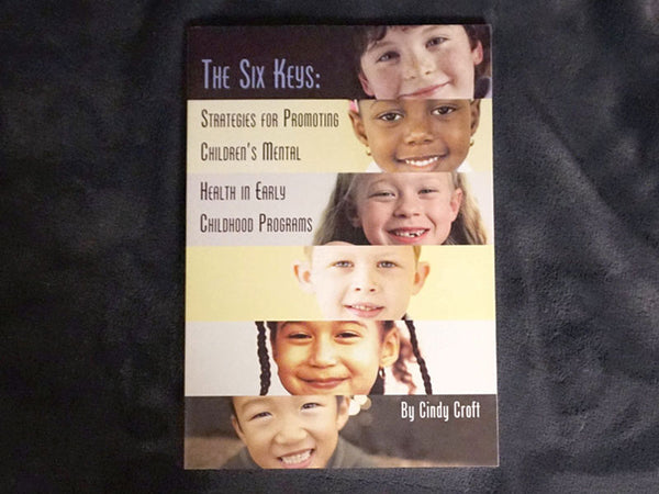 The Six Keys: Strategies for Promoting Children's Mental Health in Early Childhood Programs, Volume 1