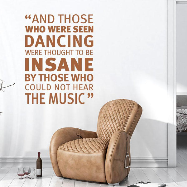 And Those Who Were Seen Dancing Were Thought To Be Insane By Those Who Could Not Hear The Music - Wall-Decals - Decall.ca