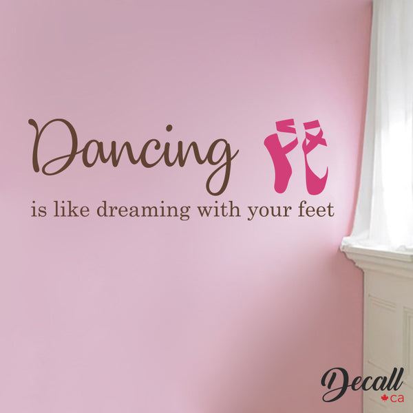 Dancing Is Like Dreaming With Your Feet with Ballet Shoes - Wall Decal - Wall-Decals - Decall.ca