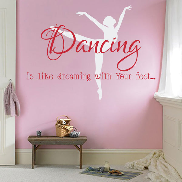 Dancing Is Like Dreaming With Your Feet with Ballet Dancer - Wall Decals