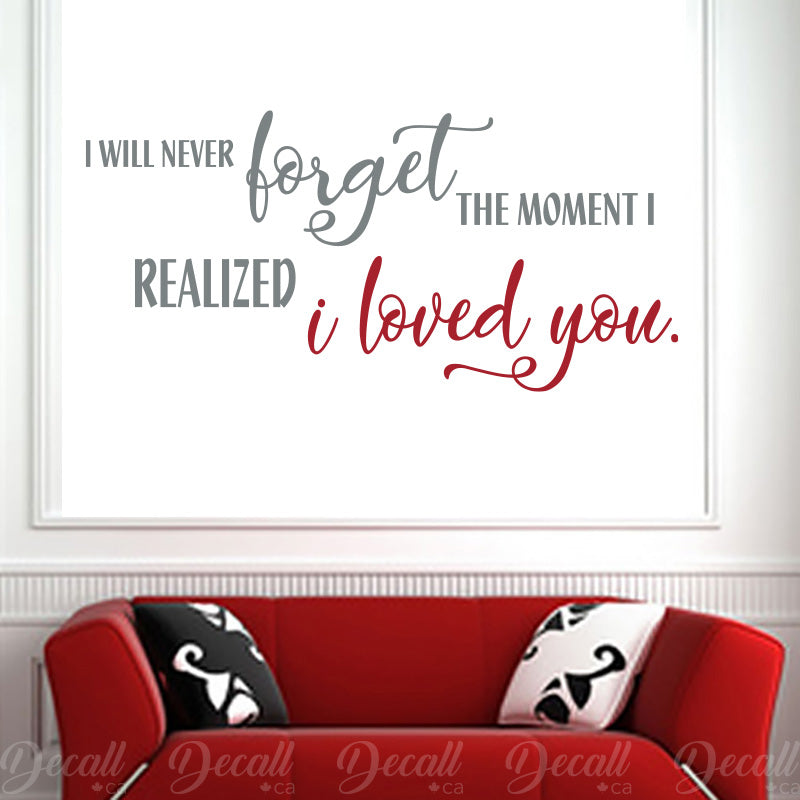 I will never forget the moment I realized I loved you - Wall Decal - Wall-Decals - Decall.ca