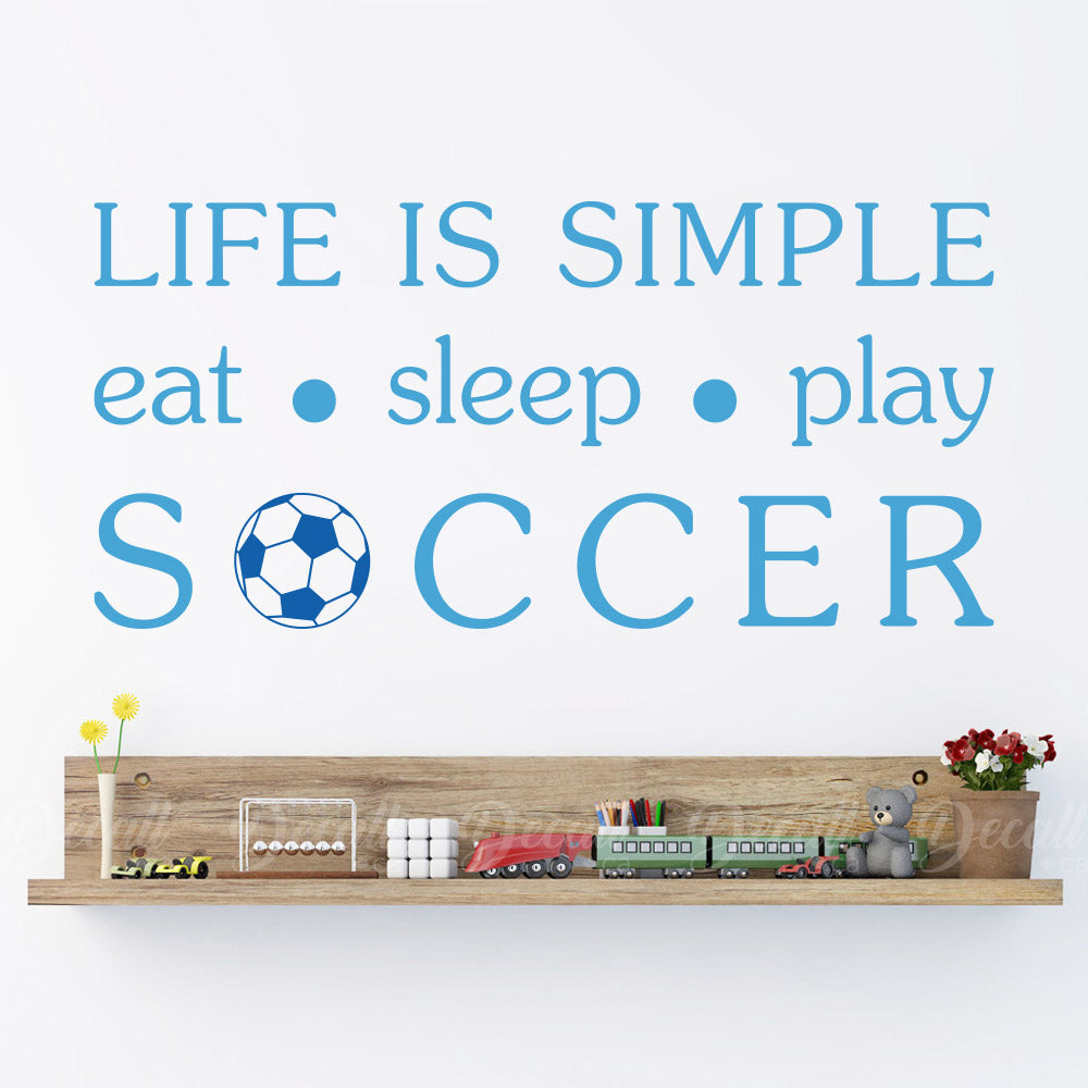 Life Is Simple Eat Sleep and Play Soccer - Vinyl Decal - Wall-Decals - Decall.ca