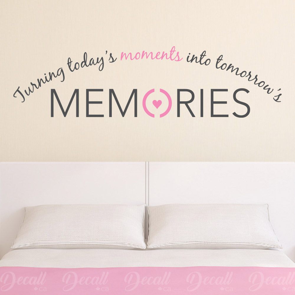 Turning Today's Moments Into Tomorrow's Memories - Wall Quote - Wall-Decals - Decall.ca