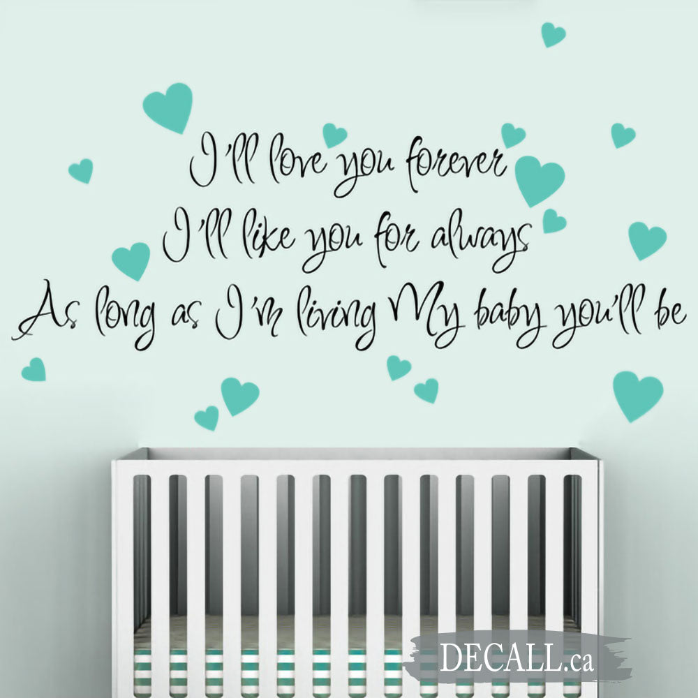 We'll love you forever We'll like you for always As long as we're living Our baby you'll be - Nursery Wall Decal A338
