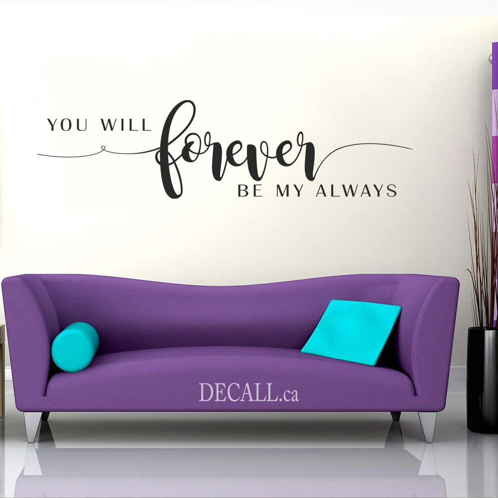 You Will Forever Be My Always - Wall Quote Lettering Decal