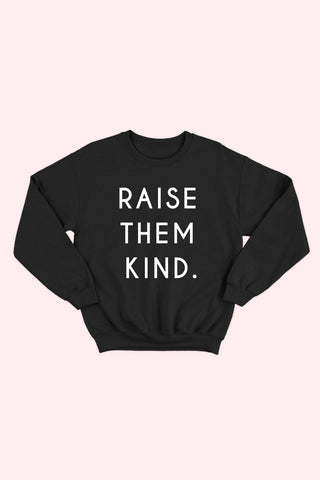 Raise Them Kind Graphic Sweatshirt