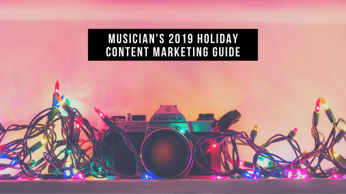 Musician's 2019 Holiday Content Marketing Guide