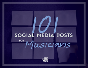 101 Social Media Posts for Musicians E-Book - Indie Band Coach