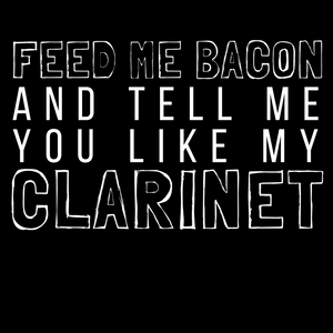Feed Me Bacon And Tell Me You Like My Clarinet Tee - Indie Band Coach