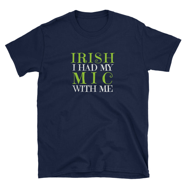 IRISH I Had My Mic With Me St. Patrick's Day T-Shirt - Indie Band Coach