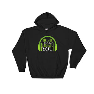 IRISH I Could Hear You - St Patrick's Day Hoodie - Indie Band Coach